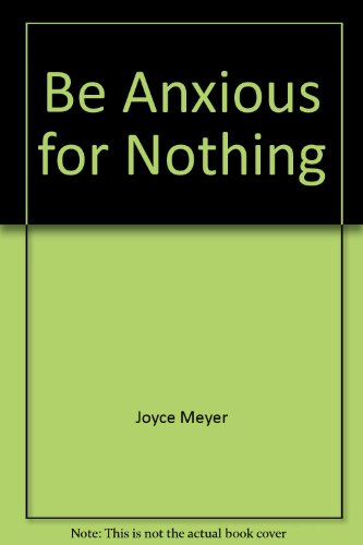 9780446532822: Be Anxious for Nothing - The Art of Casting Your Cares and Resting in God