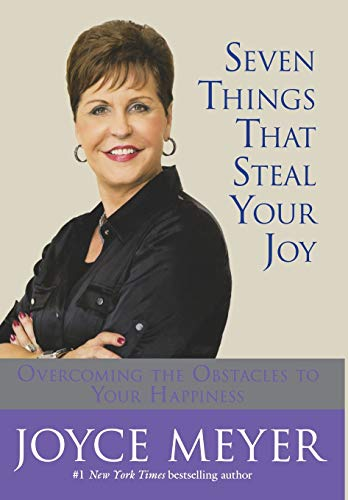 9780446533515: Seven Things That Steal Your Joy: Overcoming the Obstacles to Your Happiness (Meyer, Joyce)