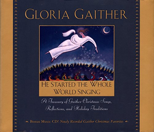 9780446533676: He Started the Whole World Singing: A Treasury of Gaither Christmas Songs, Reflections, and Holiday Traditions