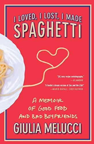 9780446534413: I Loved, I Lost, I Made Spaghetti: A Memoir of Good Food and Bad Boyfriends