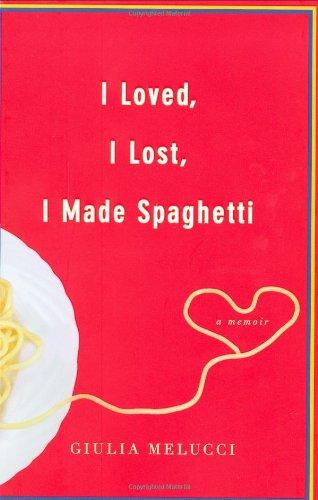 9780446534420: I Loved, I Lost, I Made Spaghetti: A Memoir