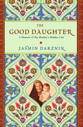 9780446534970: The Good Daughter: A Memoir of My Mother's Hidden Life