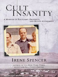 9780446538183: Cult Insanity: A Memoir of Polygamy, Prophets and Blood Atonement