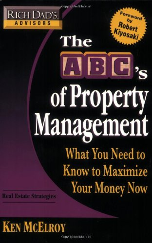 9780446538312: Rich Dad's Advisors: The ABC's of Property Management: What You Need to Know to Maximize Your Money Now