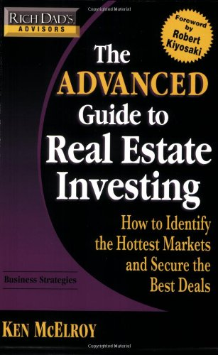 9780446538329: Rich Dad's Advisors - The Advanced Guide to Real Estate Investing: How to Identify the Hottest Markets and Secure the Best Deals (Rich Dad's Advisors (Paperback)
