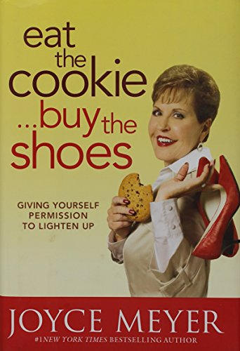 9780446538541: Eat the Cookie...Buy the Shoes: Giving Yourself Permission to Lighten Up