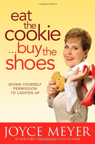 9780446538640: Eat the Cookie...Buy the Shoes: Giving Yourself Permission to Lighten Up