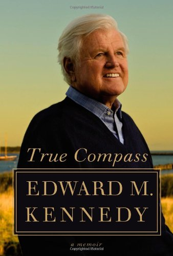 True Compass: Kennedy, Edward M.