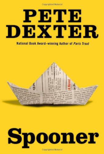 Spooner: A Novel (Signed First Edition): Pete Dexter