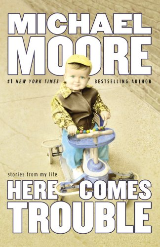 9780446540759: Here Comes Trouble: Stories by Michael Moore