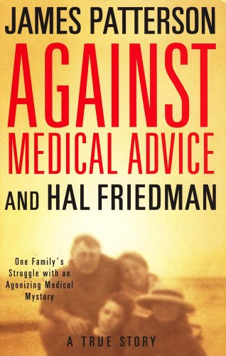 9780446540780: AGAINST MEDICAL ADVICE: ONE: One Family's Struggle with an Agonizing Medical Mystery
