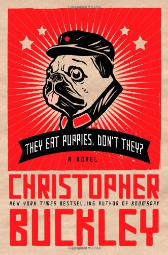 They Eat Puppies, Don't They ?: Christopher Buckley