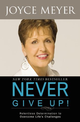 9780446541282: Never Give Up!: Relentless Determination to Overcome Life's Challenges