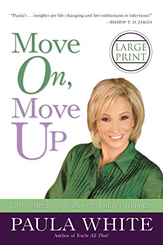 9780446541336: Move On, Move Up: Turn Yesterday's Trials into Today's Triumphs (Faith Words)