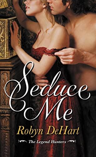 Seduce Me (The Legend Hunters): DeHart, Robyn