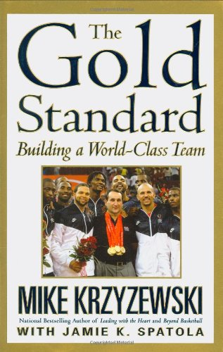 The Gold Standard: Building a World-Class Team: Krzyzewski, Mike;Spatola, Jamie K.