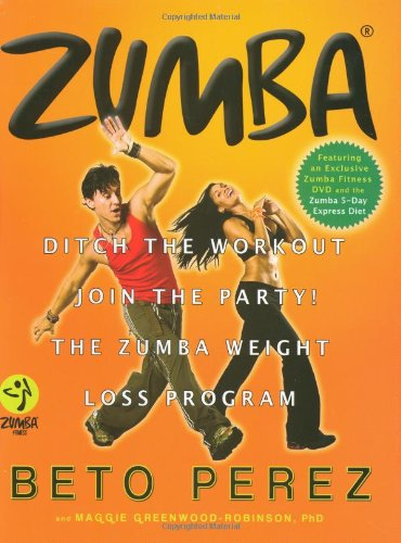 9780446546126: Zumba: Ditch the Workout, Join the Party! the Zumba Weight Loss Program [With DVD]