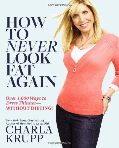 9780446547475: How To Never Look Fat Again: Over 1000 Ways to Dress Thinner - Without Dieting