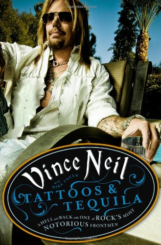 Tattoos & Tequila: To Hell and Back with One of Rock's Most Notorious Frontmen (9780446548045) by Vince Neil