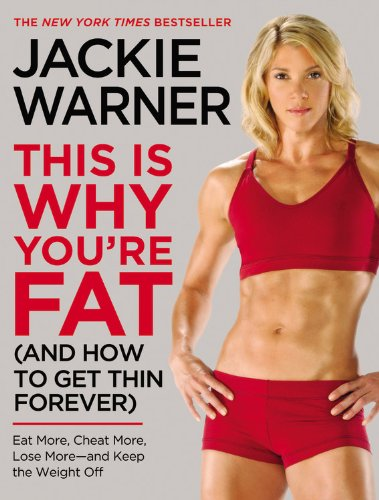 9780446548588: This Is Why You're Fat (And How to Get Thin Forever): Eat More, Cheat More, Lose More--and Keep the Weight Off
