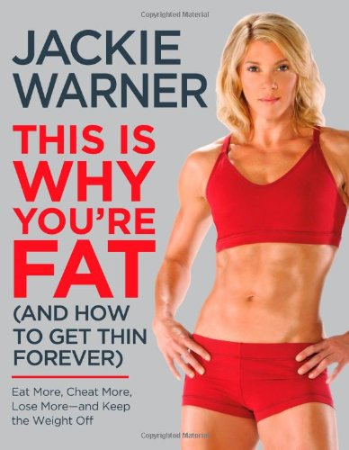 9780446548601: This Is Why You're Fat (And How to Get Thin Forever): Eat More, Cheat More, Lose More, and Keep the Weight Off