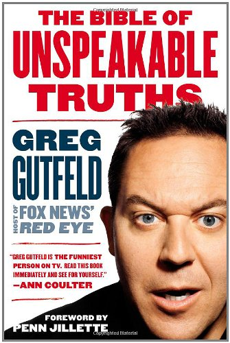The Bible of Unspeakable Truths: Gutfeld, Greg