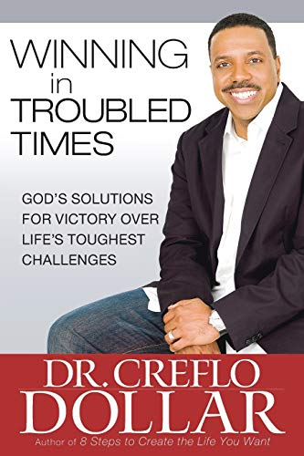 Winning in Troubled Times: God's Solutions for: Creflo Dollar