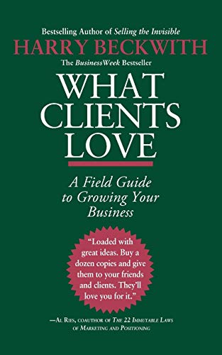 9780446556026: What Clients Love: A Field Guide to Growing Your Business