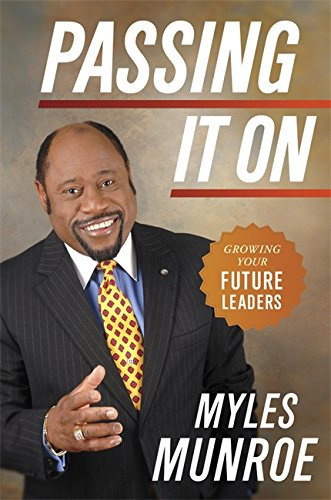 Passing It on: Growing Your Future Leaders: Munroe, Myles