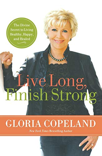 9780446559270: Live Long, Finish Strong: The Divine Secret to Living Healthy, Happy, and Healed