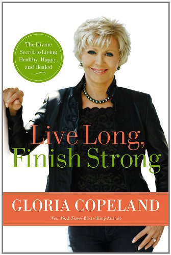 9780446559287: Live Long, Finish Strong: The Divine Secret to Living Healthy, Happy, and Healed