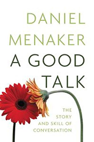 A Good Talk: The Shape and Skill of Conversation: Daniel Menaker