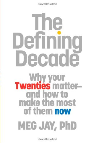 9780446561761: The Defining Decade: Why Your Twenties Matter and How to Make the Most of Them Now
