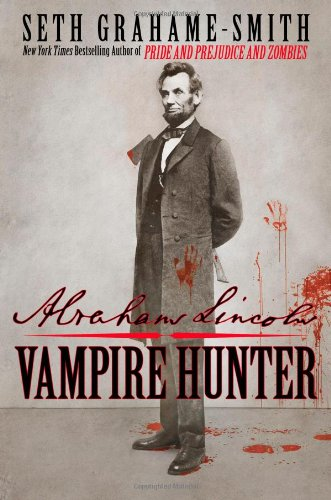 Abraham Lincoln : Vampire Hunter: Grahame-Smith, Seth