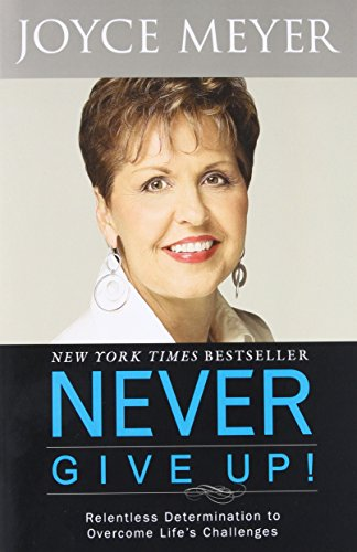 9780446564014: Never Give Up!: Relentless Determination to Overcome Life's Challenges
