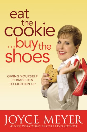 9780446567008: Eat the Cookie...Buy the Shoes: Giving Yourself Permission to Lighten Up