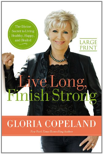 9780446567015: Live Long, Finish Strong: The Divine Secret to Living Healthy, Happy, and Healed