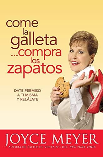 Come la Galleta. Compra los Zapatos: Date: Meyer, Joyce