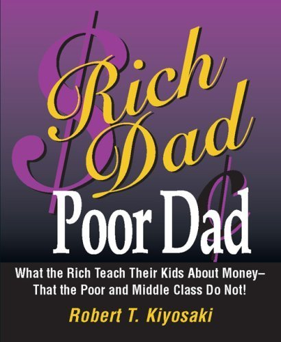 9780446568814: Rich Dad Poor Dad (What the Rich Teach Their Kids About Money - That the Poor and Middle Class Do Not!)