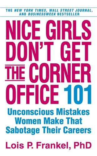 9780446572071: Nice Girls Don't Get the Corner Office: 101 Unconscious Mistakes Women Make. Lois P. Frankel