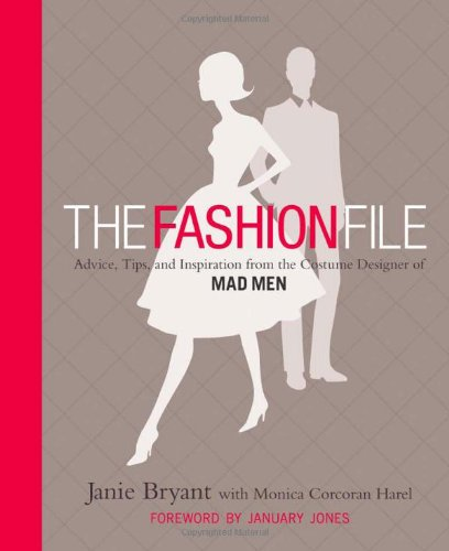 9780446572712: The Fashion File: Advice, Tips, and Inspiration from the Costume Designer of Mad Men