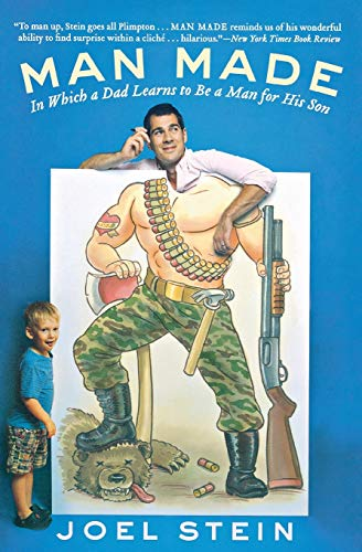 9780446573115: Man Made: In Which a Dad Learns to Be a Man for His Son