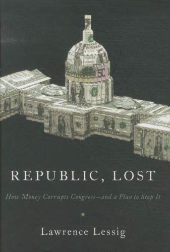 9780446576437: Republic, Lost: How Money Corrupts Congress - and a Plan to Stop It