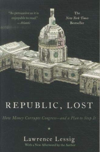 9780446576444: Republic, Lost: How Money Corrupts Congress--and a Plan to Stop It