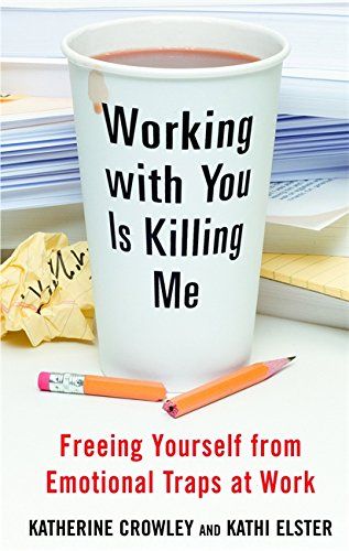 9780446576741: Working With You is Killing Me: Freeing Yourself from Emotional Traps at Work