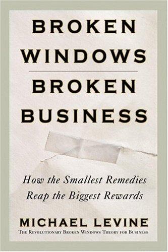 9780446576789: Broken Windows, Broken Business: How the Smallest Remedies Reap the Biggest Rewards