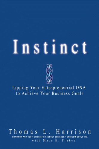 Instinct: Tapping Your Entrepreneurial DNA to Achieve: Harrison, Thomas L.;