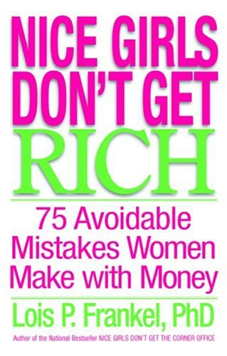 9780446577090: Nice Girls Don't Get Rich: 75 Avoidable Mistakes Women Make with Money