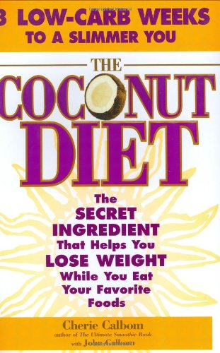 9780446577168: The Coconut Diet: The Secret Ingredient That Helps You Lose Weight While You Eat Your Favorite Foods