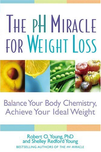 9780446577229: The pH Miracle for Weight Loss: Balance Your Body Chemistry, Achieve Your Ideal Weight